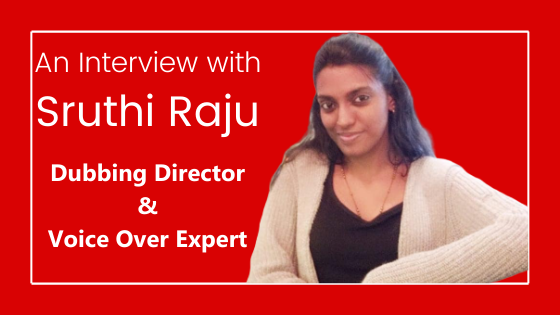 An Interview with Sruthi Raju, A Dubbing Director and Voice Over Expert