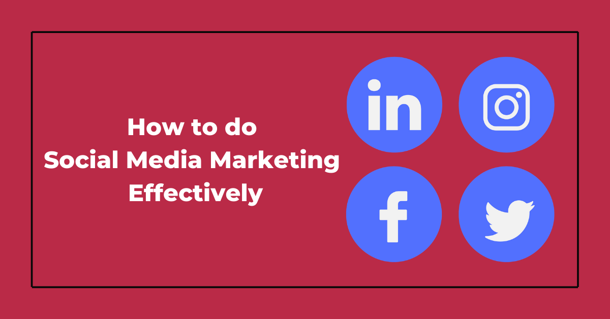 A Practical Guide on How to do Social Media Marketing Effectively
