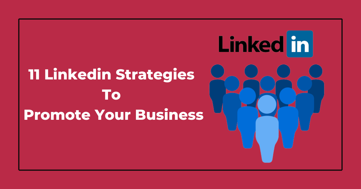11 Linkedin Strategies To Promote Your Business Effectively