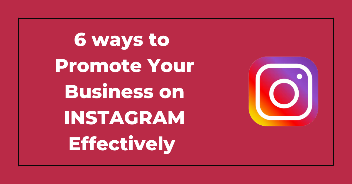 6 ways to Promote Your Business on Instagram Effectively