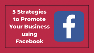 5 Strategies to promote your Business using Facebook