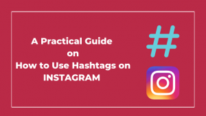 A Practical Guide on How to Use Hashtags on Instagram